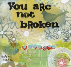 """You Are Not Broken"" by artist Kelly Rae Roberts"